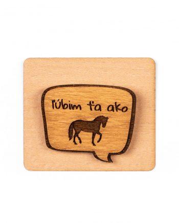 Drevený odznak - Ľúbim ťa ako koňa